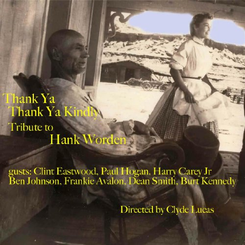 Thank Ya, Thank Ya Kindly Tribute to Hank Worden directed by Clyde Lucas