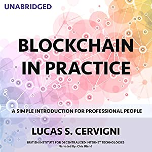 Blockchain in Practice: A Simple Introduction for Professional People Hörbuch von Lucas Sergio Cervigni Gesprochen von: Chris Bland
