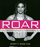 img - for ROAR: How to Match Your Food and Fitness to Your Unique Female Physiology for Optimum Performance, Great Health, and a Strong, Lean Body for Life book / textbook / text book