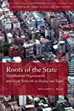 Roots of the State: Neighborhood Organization and Social Networks in Beijing and Taipei (Contemporary Issues in Asia and Pacific)
