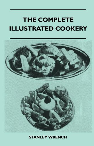 The Complete Illustrated Cookery - Over Two Thousand Recipes And Hints On Housework, Kitchen Equipment, Marketing, Seasonal Cookery, Nursery Cookery, ... And Preserves, Beverages, Carving And Tab
