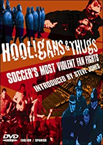 Hooligans & Thugs - Soccer's Most Violent Fan Fights