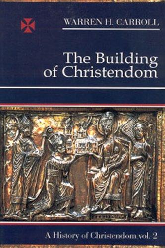 Building Of Christendom: History Of Christendom Vol 2 (A History of Christendom, Vol. 2), WARREN H. CARROLL