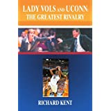 Lady Vols and UConn: The Greatest Rivalry ~ Richard Kent