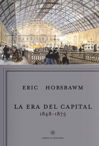 La era del capital, 1848-1875 (Libros de Historia)