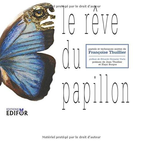 le reve du papillon: pastels et techniques mixtes de Francoise Thuillier