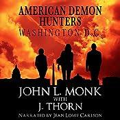 American Demon Hunters - Washington, D.C.: An American Demon Hunters Novella | J. Thorn, John L. Monk