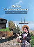 Ruth By Lake And Prairie: True Stories of Early Naperville, Illinois