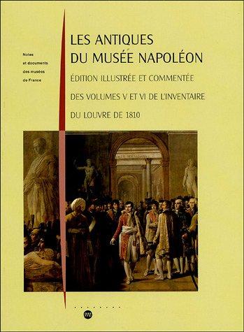 Les Antiques du musée Napoléon : Edition illustrée et commentée des volumes V et VI de l'inventaire du Louvre de 1810