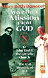 Mary Beth Bonacci We're on a Mission from God: Generation X Guide to John Paul II, the Catholic Church, and the Real Meaning of Life
