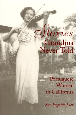 Stories Grandma Never Told: Portuguese Women in California written by Sue Fagalde Lick
