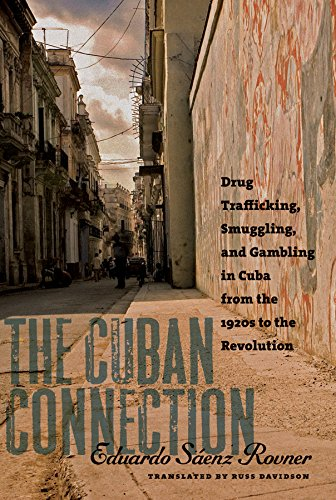 The Cuban Connection: Drug Trafficking, Smuggling, and Gambling in Cuba from the 1920s to the Revolution (Latin America in Translation/en Traducción/em Tradução) (Modern Latin America 2009 compare prices)