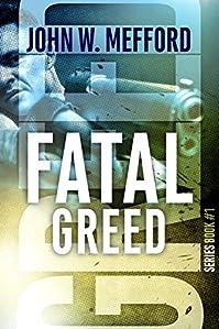 (FREE on 2/26) Fatal Greed by John W. Mefford - http://eBooksHabit.com