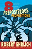 Eight Preposterous Propositions: From the Genetics of Homosexuality to the Benefits of Global Warming (0691124043) by Ehrlich, Robert