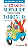 img - for The Lobster Kids' Guide to Exploring Toronto (Kids' City Explorer Series) book / textbook / text book