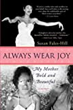 img - for Always Wear Joy: My Mother Bold and Beautiful book / textbook / text book