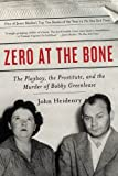 img - for Zero at the Bone: The Playboy, the Prostitute, and the Murder of Bob book / textbook / text book