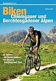 Mountainbiketouren - Biken Chiemgauer und Berchtesgadener Alpen: MTB Radf�hrer mit 22 Mountainbike-Touren im Dreil�ndereck von Bayern, Salzburg und Tirol