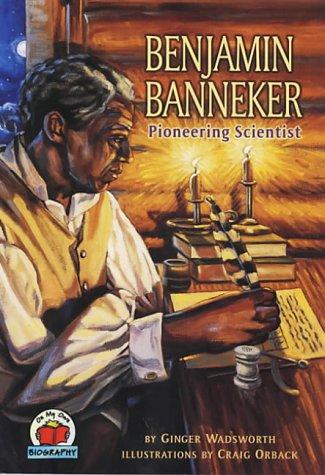 Benjamin Banneker: Pioneering Scientist (On My Own Biographies)