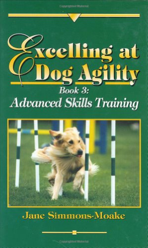 Excelling at Dog Agility: Book 3: Advanced Skills Training (Updated Second Edition)