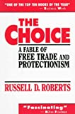 Choice, The: A Fable of Free Trade and Protectionism (0130830089) by Russell D. Roberts