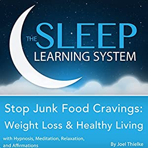 Stop Junk Food Cravings: Weight Loss and Healthy Living with Hypnosis, Meditation, Relaxation, and Affirmations Audiobook