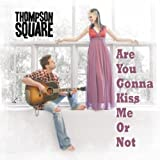 Are You Gonna Kiss Me Or No... - Thompson Square
