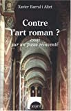 echange, troc Xavier Barral i Altet - Contre l'art roman ? : Essai sur un passé réinventé