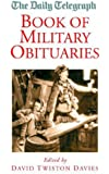 """The """"Daily Telegraph"""" Book of Military Obituaries (Daily Telegraph Obituaries)"""