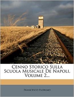 Cenno Storico Sulla Scuola Musicale De Napoli, Volume 2 (Italian
