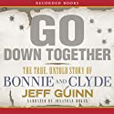 Go Down Together: The True, Untold Story of Bonnie and Clyde (       UNABRIDGED) by Jeff Guinn Narrated by Jonathan Hogan