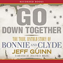Go Down Together: The True, Untold Story of Bonnie and Clyde Audiobook by Jeff Guinn Narrated by Jonathan Hogan