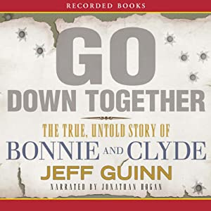 Go Down Together: The True, Untold Story of Bonnie and Clyde | [Jeff Guinn]