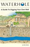 Waterhole: How to Dig Your Own Well - 093590221X