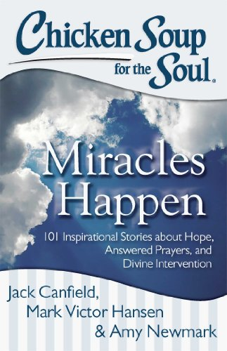 Chicken Soup for the Soul: Miracles Happen: 101 Inspirational Stories about Hope, Answered Prayers, and Divine Intervention (Miracle Chicken compare prices)