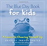 The Blue Day Book for Kids: A Lesson in Cheering Yourself Up (0740750232) by Greive, Bradley Trevor