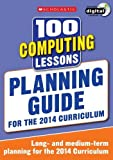 img - for 100 Computing Lessons: Planning Guide (100 Lessons - 2014 Curriculum) by Zoe Ross (2014-03-03) book / textbook / text book