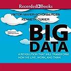 Big Data: A Revolution That Will Transform How We Live, Work, and Think Hörbuch von Viktor Mayer-Schöberger, Kenneth Cukier Gesprochen von: Jonathan Hogan