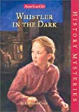 Whistler in the Dark (American Girl History Mysteries) (1584854863) by Kathleen Ernst