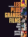 Les plus grands films que vous ne verrez jamais (Hors collection)