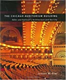 The Chicago Auditorium Building: Adler and Sullivan's Architecture and the City (Chicago Architecture and Urbanism) (0226761339) by Joseph M. Siry