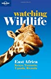 Watching Wildlife: East Africa - Kenya, Tanzania, Uganda, Rwanda (Lonely Planet Watching Wildlife)