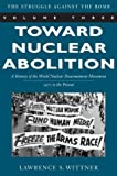 Toward Nuclear Abolition: A History of the World Nuclear Disarmament Movement, 1971-Present (Stanford Nuclear Age Series)
