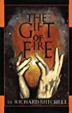 The Gift of Fire (1888173947) by Richard Mitchell
