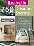 House Beautiful 750 Designer Secrets: Exclusive Design Ideas from the Pros