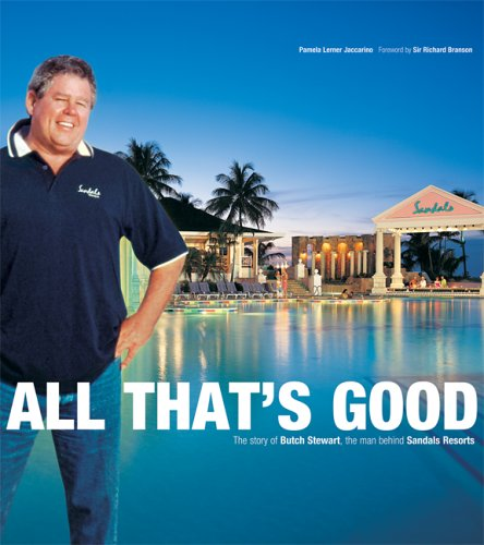 All That's Good: The Story of Butch Stewart, the Man Behind Sandals Resorts (Corporate)