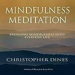 Mindfulness Meditation: Bringing Mindfulness into Everyday Life | Christopher Dines