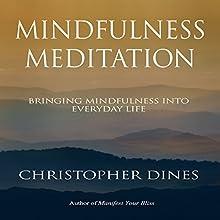 Mindfulness Meditation: Bringing Mindfulness into Everyday Life (       UNABRIDGED) by Christopher Dines Narrated by Christopher Dines