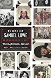 img - for Finding Samuel Lowe: China, Jamaica, Harlem book / textbook / text book