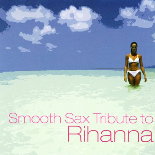 Rihanna - Smooth Sax Tribute To Rihanna - Zortam Music